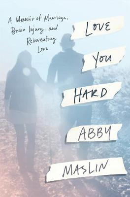 Love You Hard: A Memoir of Marriage, Brain Injury, and Reinventing Love (Hardback)