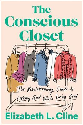 The Conscious Closet: The Revolutionary Guide to Looking Good While Doing Good (Paperback)