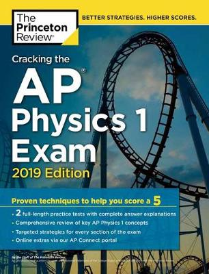 Cracking the AP Physics 1 Exam: 2019 Edition - College Test Prep (Paperback)