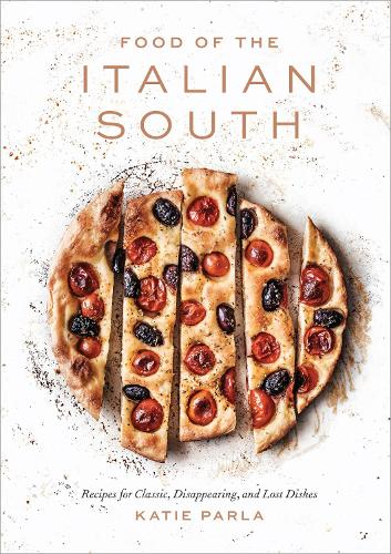 Food of the Italian South: Recipes for Classic, Disappearing, and Lost Dishes (Hardback)
