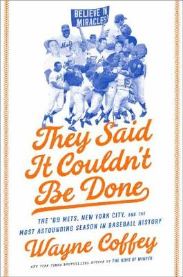They Said It Couldn't Be Done: The '69 Mets, New York City, and the Most Astounding Season in Baseball History (Hardback)