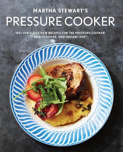 Martha Stewart's Pressure Cooker: 100+ Recipes for Fast Flavor (Paperback)