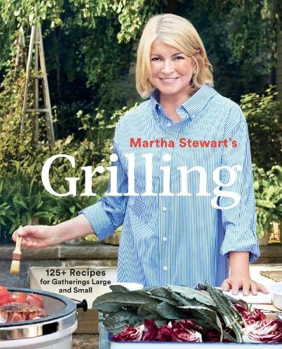 Martha Stewart's Grilling: 125+ Recipes for Gatherings Large and Small (Paperback)