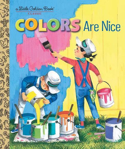 Colors Are Nice - Little Golden Book (Hardback)