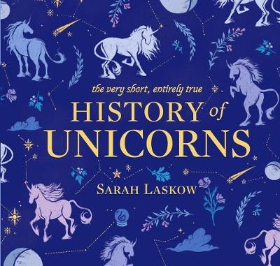 The Very Short, Entirely True History of Unicorns (Hardback)