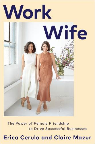 Work Wife: The Power of Female Friendship to Drive Successful Businesses (Hardback)