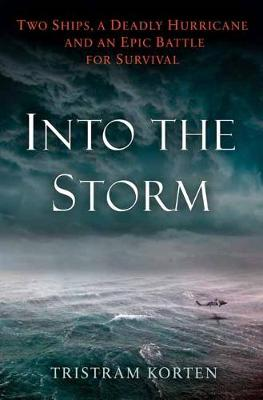 Into the Storm: Big Ships, Bigger Hurricanes, and an Incredible Rescue Mission on the Raging Seas (Hardback)