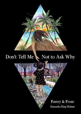 Don't Tell Me Not to Ask Why: Poetry & Prose (Paperback)