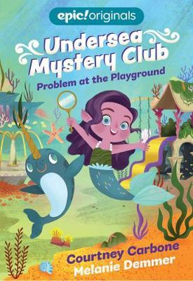 Problem at the Playground (Undersea Mystery Club Book 1) - Undersea Mystery Club (Hardback)