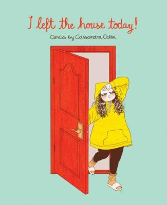 I Left the House Today!: Comics by Cassandra Calin (Paperback)