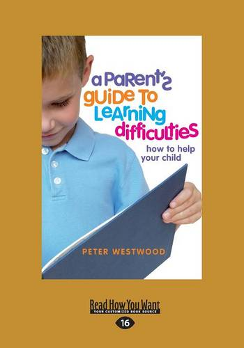 A Parent's Guide to Learning Difficulties: how to help your child (Paperback)