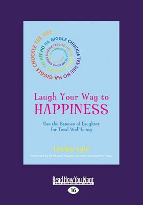 Laugh Your Way to Happiness: Use the Science of Laughter for Total Well-being (Paperback)