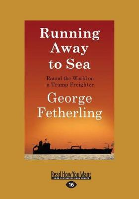 Running Away to Sea: Round the World on a Tramp Freighter (Paperback)