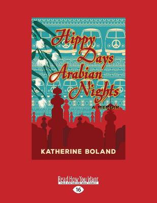 Hippy Days, Arabian Nights: From Life in the Bush to Love on the Nile (Paperback)