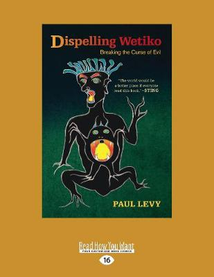 Dispelling Wetiko: Breaking the Curse of Evil (Paperback)