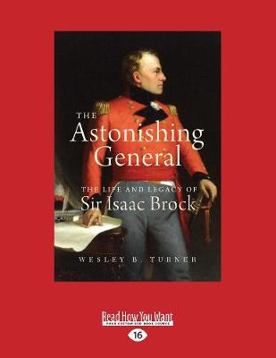 The Astonishing General: The Life and Legacy of Sir Isaac Brock (Paperback)