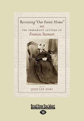 "Revisiting ""Our Forest Home"": The Immigrant Letters of Frances Stewart (Paperback)"
