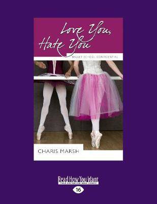 Love You, Hate You: Ballet School Confidential (Paperback)