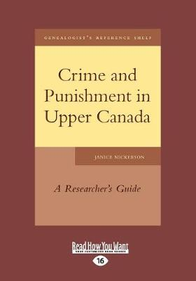 Crime and Punishment in Upper Canada: A Researcher's Guide (Paperback)