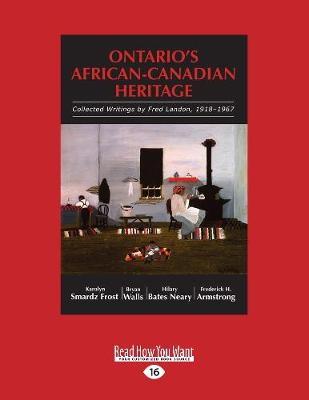Ontario's African-Canadian Heritage: Collected Writings by Fred Landon, 1918-1967 (Paperback)