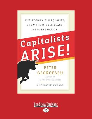 Capitalists Arise!: End Economic Inequality, Grow the Middle Class, Heal the Nation (Paperback)