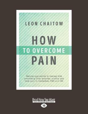 How to Overcome Pain: Natural approaches to dealing with everything from arthritis, anxiety and back pain to headaches, PMS and IBS (Paperback)