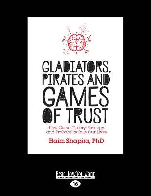 Gladiators, Pirates and Games of Trust: How Game Theory, Strategy and Probability Rule Our Lives (Paperback)
