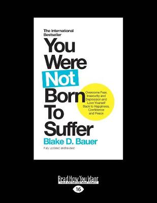 You Were Not Born to Suffer: How to Overcome Fear, Insecurity and Depression and Love Yourself Back to Happiness, Confidence and Peace (Paperback)