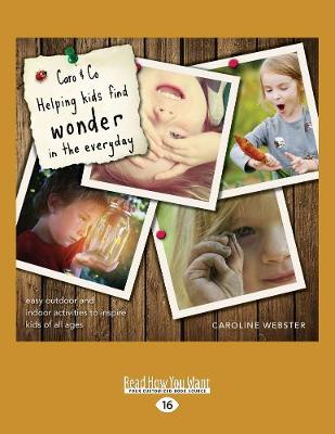 Caro & Co - Helping Kids Find Wonder in the Everyday: Easy Outdoor and Indoor Activities to Inspire Kids of All Ages (Paperback)