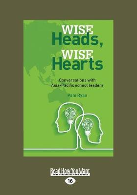 Wise Heads, Wise Hearts: Coversations with Asia-Pacific School Leaders (Paperback)