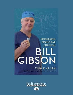 Bill Gibson: Pioneering Bionic Ear Surgeon (Paperback)