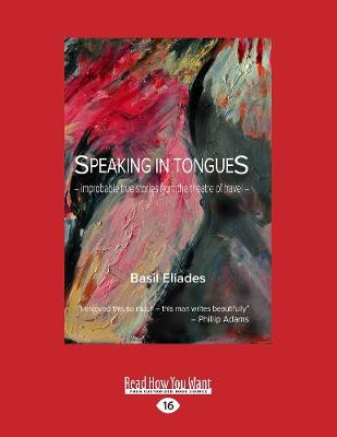 Speaking in Tongues: Improbable True Stories from the Theatre of Travel (Paperback)