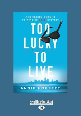 Too Lucky to Live: A Somebody's Bound to Wind Up Dead Mystery (Paperback)