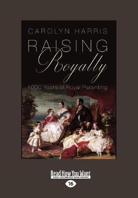 Raising Royalty: 1000 Years of Royal Parenting (Paperback)