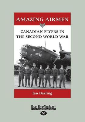 Amazing Airmen: Canadian Flyers in the Second World War (Paperback)