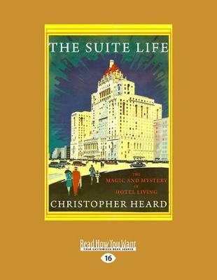 The Suite Life: The Magic and Mystery of Hotel Living (Paperback)