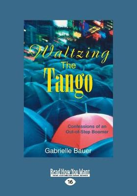 Waltzing the Tango: Confessions of an Out-of-Step Boomer (Paperback)