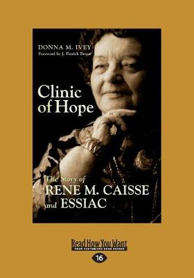 Clinic of Hope: The Story of Rene M. Caisse and Essiac (Paperback)