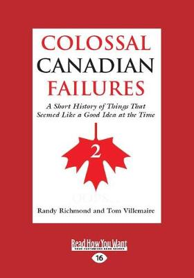 Colossal Canadian Failures 2: A Short History of Things That Seemed Like a Good Idea at the Time (Paperback)