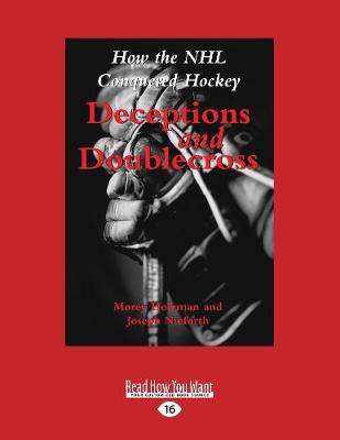 Deceptions and Doublecross: How the NHL Conquered Hockey (Paperback)