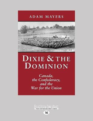 Dixie & the Dominion: Canada, the Confederacy, and the War for the Union (Paperback)