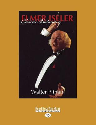 Elmer Iseler: Choral Visionary (Paperback)