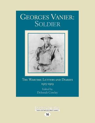 Georges Vanier: Soldier: The Wartime Letters and Diaries, 1915-1919 (Paperback)