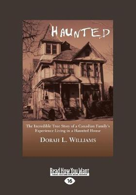 Haunted: The Incredible True Story of a Canadian Family's Experience Living in a Haunted House (Paperback)