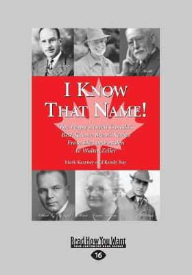 I Know That Name!: The People Behind Canada's Best Known Brand Names from Elizabeth Arden to Walter Zeller (Paperback)