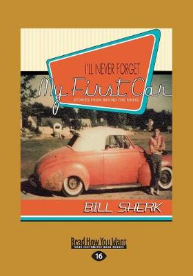 I'll Never Forget My First Car: Stories from Behind the Wheel (Paperback)