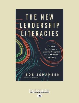 The New Leadership Literacies: Thriving in a Future of Extreme Disruption and Distributed Everything (Paperback)