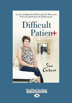 Difficult Patient: A nurse, misdiagnosed and left in agony for fifteen years. What she learned about the medical system (Paperback)