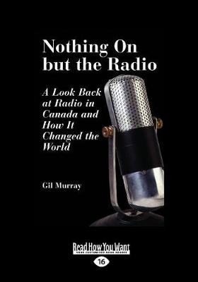 Nothing On But the Radio: A Look Back at Radio in Canada and How It Changed the World (Paperback)