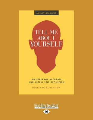 Tell Me About Yourself: Six Steps for Accurate and Artful Self-Definition (Paperback)